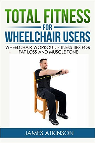 Wheelchair Fitness: Total Fitness for Wheelchair Users